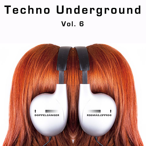 Doppelgänger pres. Techno Underground Vol. 6 by Various Artists