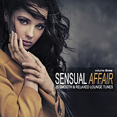 Sensual Affair Vol. 3 - 25 Smooth & Relaxed Lounge Tunes by Various Artists