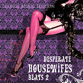 Desperate Housewifes Beats 2 ( Pop-Lounge Edition) by Various Artists