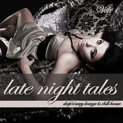 Late Night Tales Vol. 1 - Deep'n'Sexy Lounge & Chill-House by Various Artists