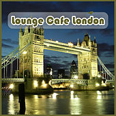 Lounge Cafe London by Various Artists