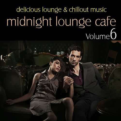 Midnight Lounge Cafe Vol. 6 - Delicious Lounge & Chillout Music by Various Artists