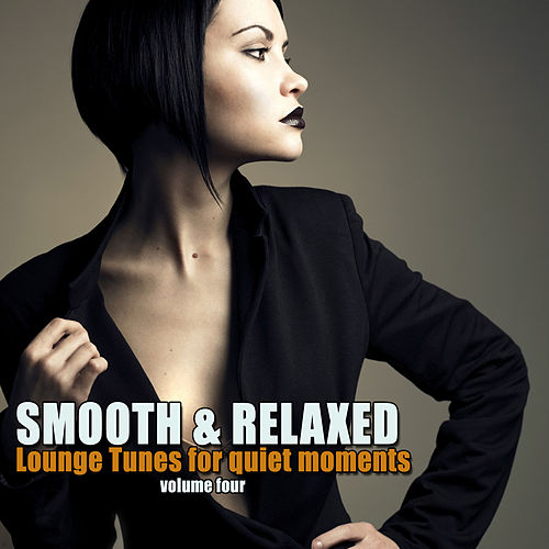 Smooth & Relaxed Vol. 4 - Lounge Tunes For Quiet Moments by Various Artists