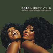 Brasil House Vol. 6 - Selected House Sounds From The Copa by Various Artists
