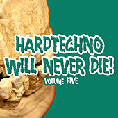 Hardtechno Will Never Die! Vol. 5 by Various Artists