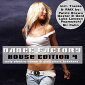 Dance Factory 4 - House Edition - Only Electro House & Club Chart Breakers by Various Artists