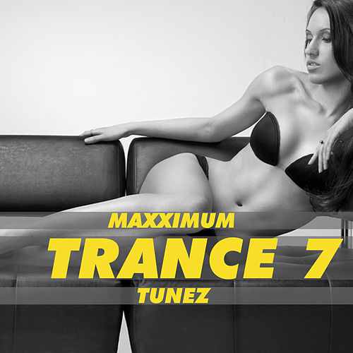 Maxximum Trance Tunez, Vol. 7 by Various Artists