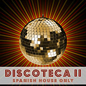 Discoteca II - Spanish House Only by Various Artists