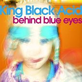 Behind Blue Eyes by King Black Acid