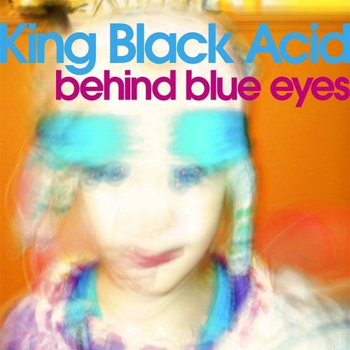 Behind Blue Eyes by King Black Acid
