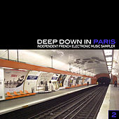 Deep Down In Paris Vol. 2 - Independent French Electronic Music Sampler by Various Artists