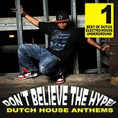 Don't Believe The Hype - Dutch House Anthems by Various Artists