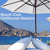 Beach Club Chillhouse Session by Various Artists