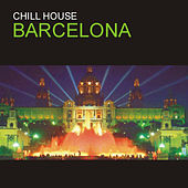 Chill House Barcelona by Various Artists