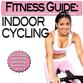 Fitness Guide: Indoor Cycling - Dance Music For a High Intensity Workout and Training (incl. Nonstop Spinning Workout Mix) by Various Artists