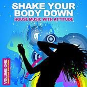Shake Your Body Down Vol.1 - House Music With Attitude by Various Artists