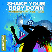 Shake Your Body Down Vol. 2 - House Music With Attitude by Various Artists