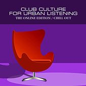 Club Culture For Urban Listening - Chill Out by Various Artists