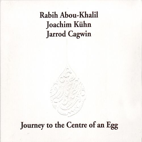 Journey to the Center of an Egg by Rabih Abou-Khalil