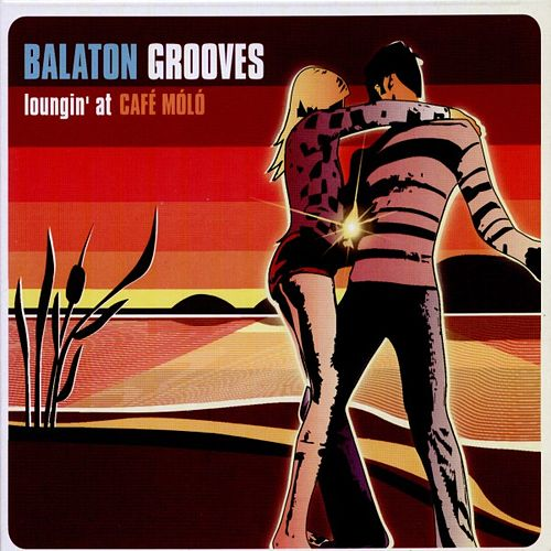Balaton Grooves - Loungin' At Café Móló by Various Artists