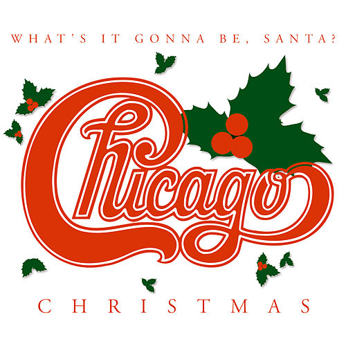 Chicago Christmas: What's It Gonna Be Santa by Chicago