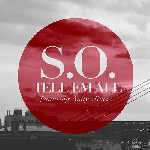 Tell Em All (feat. Andy Mineo) by S.O.
