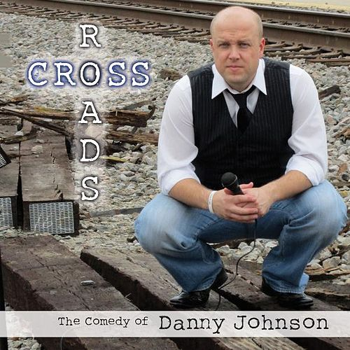 Crossroads-the Comedy of Danny Johnson by Danny Johnson