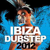 Ibiza Dubstep 2012 by Various Artists