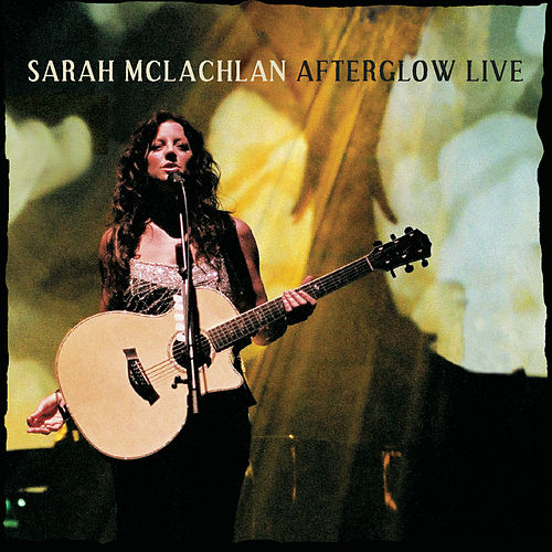 Afterglow Live by Sarah McLachlan