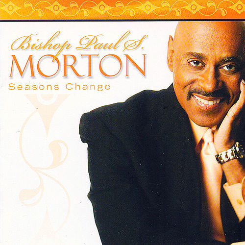 Seasons Change by Bishop Paul S. Morton, Sr.