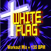 White Flag - Workout Mix + 135 BPM by Christian Workout Hits