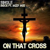 On That Cross (feat. Jazzy Jaee) by Du2ce
