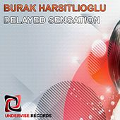 Delayed Sensation - Single by Burak Harsitlioglu