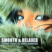 Smooth & Relaxed - Lounge Tunes for Quiet Moments by Various Artists