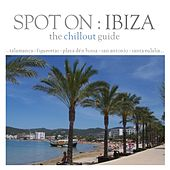 Spot On: Ibiza - The Chillout Guide by Various Artists