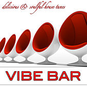 Vibe Bar - Delicious & Soulful House Tunes by Various Artists