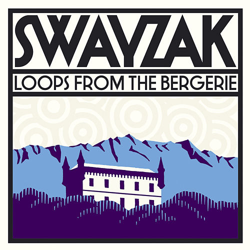 Loops From The Bergerie by Swayzak