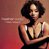 I Wish I Wasn't by Heather Headley