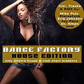 Dance Factory - House Edition - Only Electro House & Club Chart Breakers by Various Artists