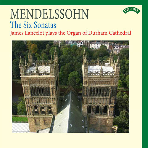 Mendelssohn: The Six Sonatas - The Organ of Durham Cathedral by James Lancelot