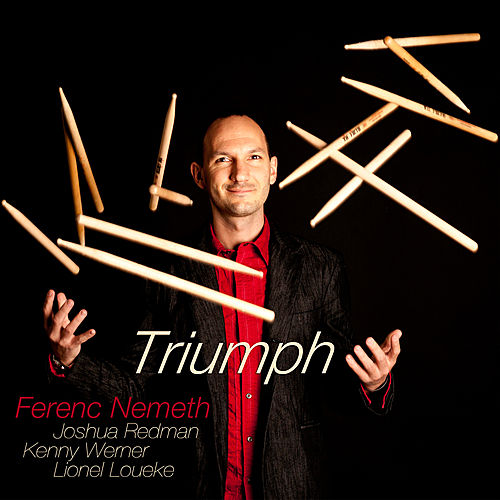 Triumph (feat. Lionel Loueke, Joshua Redman, Kenny Werner) by Ferenc Nemeth