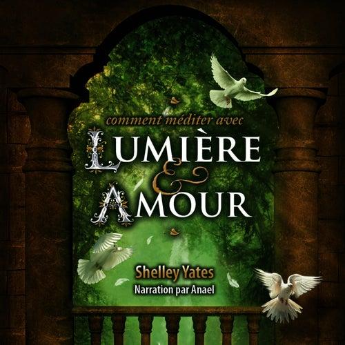Shelley Yates — Comment Méditer avec Lumière & Amour by Anael