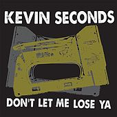 Don't Let Me Lose Ya by Kevin Seconds