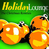 Holiday Lounge: The Christmas Remixes by Various Artists