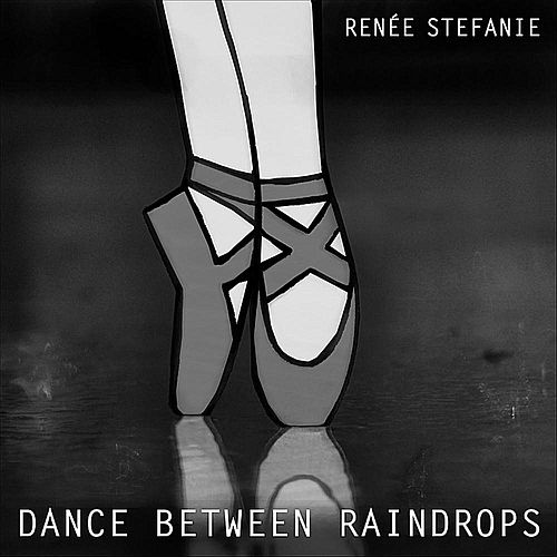 Dance Between Raindrops by Renée Stefanie