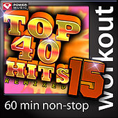 Top 40 Hits Remixed Vol. 15 (60 Minute Non-Stop Workout Mix [128 BPM]) by Various Artists