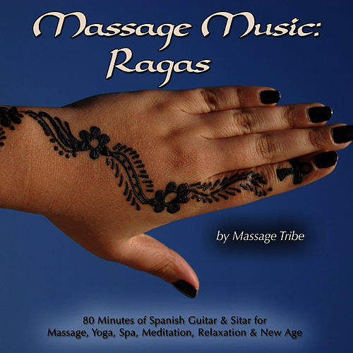 Massage Music:  Ragas (80 Minutes Of Spanish Guitar & Sitar for Massage, Yoga, Spa, Meditation, Relaxation & New Age) by Massage Tribe