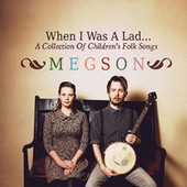 When I Was A Lad... (A Collection Of Children's Folk Songs) by Megson