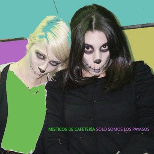 Solo Somos los Payasos by Misticos De Cafeteria