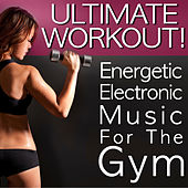Ultimate Workout! Energetic Electronic Music For The Gym by Chronic Crew
